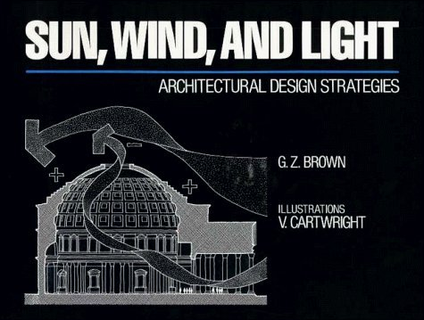 Sun, Wind, and Light: Architectural Design Strategies , Professional Ed. by G. Z. Brown (1985-03-26)