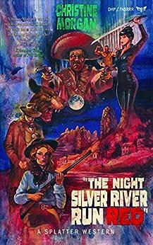 The Night Silver River Run Red (Splatter Western Book 4) by [Christine  Morgan]