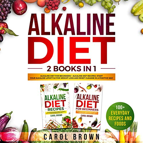 Alkaline Diet: 2 Books in 1 - Alkaline Diet For Beginners + Alkaline Diet Recipes. Start Your Alkaline Lifestyle For Weight Loss and Reset Cleanse in a Positive Way! 100+ Everyday Recipes and Foods Titelbild