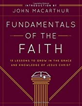 Fundamentals of the Faith: 13 Lessons to Grow in the Grace and Knowledge of Jesus Christ PDF