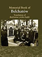Translation of the Belchatow Yizkor Book: Dedicated To The Memory Of A Vanished Jewish Town In Poland