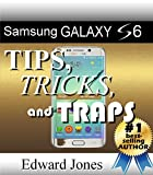 Samsung Galaxy S6 Tips, Tricks, and Traps: A How-To Tutorial for the Samsung Galaxy S6 (English Edition)