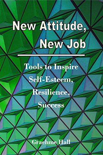 New Attitude, New Job: Tools to Inspire Self-Esteem, Resilience, Success