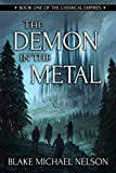 The Demon in the Metal: 1 (The Chemical Empires)