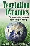 Vegetation Dynamics: A Synthesis of Plant Ecophysiology, Remote Sensing and Modelling - Derek Eamus