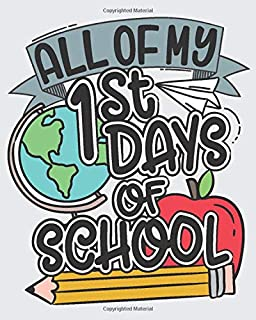 All of My 1st Days of School: A Keepsake Memory Journal for Each First Day of School Through the Years (Preschool to 12th Grade)