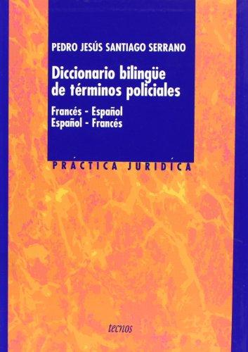 Diccionario bilingüe de términos policiales: Francés-español. Español-francés (Derecho - Práctica Jurídica)