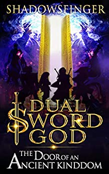 Dual Sword God: Book 2: The Door of An Ancient Kingdom by [Shadows Finger]