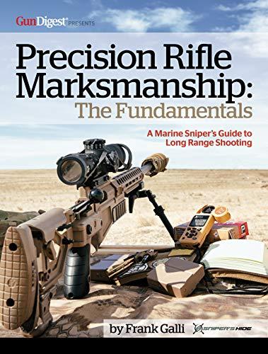 Precision Rifle Marksmanship: The Fundamentals - A Marine Sniper's Guide to Long Range Shooting: A Marine Sniper's Guide to Long Range Shooting