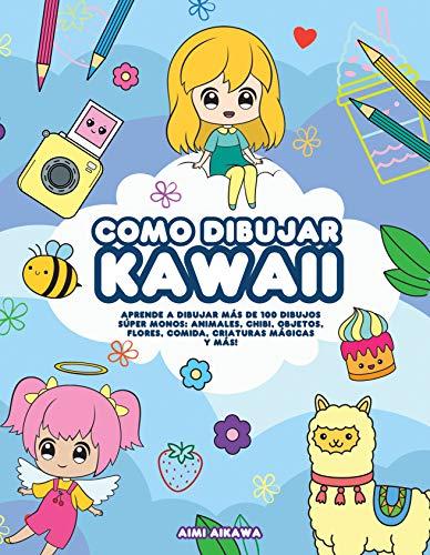 Como dibujar Kawaii: Aprende a dibujar más de 100 dibujos súper monos: Animales, chibi, objetos, flores, comida, criaturas mágicas y más! (Spanish Edition)