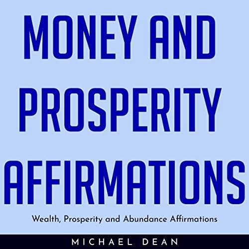 Money and Prosperity Affirmations: Wealth, Prosperity, and Abundance Affirmations audiobook cover art