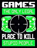 GAMES THE ONLY LEGAL PLACE TO KILL STUPID PEOPLE: 2021-2022 Gaming Planner - Daily Gamers Calendar Agenda - Daily Tasks and Appointments Diary - ... & Awesome Video Games - Perfect Gamers Gift.