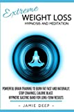 Extreme Weight Loss Hypnosis and Meditation: Powerful Brain Training to Burn Fat Fast and Naturally. Stop Cravings, Calorie Blast. Hypnotic Gastric Band for Long-Term Results (Emotional Eating)