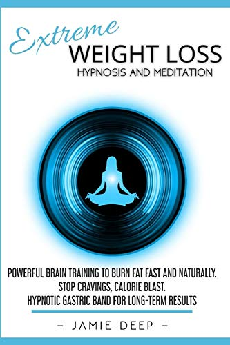 Extreme Weight Loss Hypnosis and Meditation: Powerful Brain Training to Burn Fat Fast and Naturally. Stop Cravings, Calorie Blast. Hypnotic Gastric Band for Long-Term Results: 3