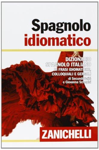 Spagnolo idiomatico. Dizionario spagnolo-italiano di frasi idiomatiche, colloquiali e gergali. Ediz. bilingue