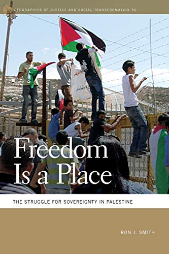 Compare Textbook Prices for Freedom Is a Place: The Struggle for Sovereignty in Palestine Geographies of Justice and Social Transformation Ser  ISBN 9780820357560 by Smith, Ron J.