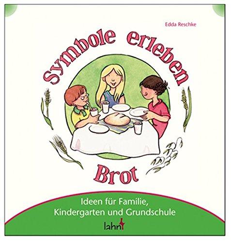 Mit Kindern Symbole erleben - Brot: Ideen für Familie, Kindergarten und Grundschule