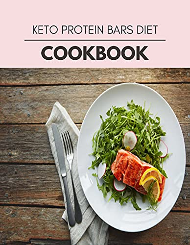 Keto Protein Bars Diet Cookbook: Perfectly Portioned Recipes for Living and Eating Well with Lasting Weight Loss (English Edition)