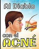 Al diablo con el acné: -Controla los síntomas de tu acné a diario gracias a este cuaderno especialmente diseñado / Tratamiento, Dieta, Hábitos, ... dolor.../ 8X10 (20,32X25,40 cm) / 101 páginas