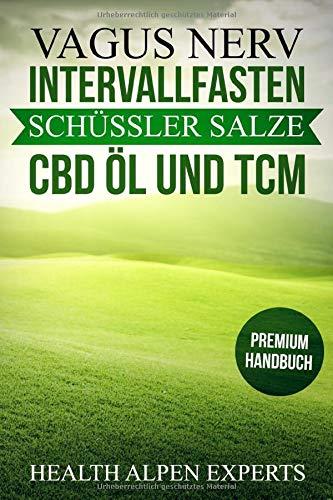 Vagus Nerv, Intervallfasten, Schüssler Salze, CBD Öl und TCM: Anwendung, Wirkung, Erfahrungsberichte und Studien   Premium Handbuch