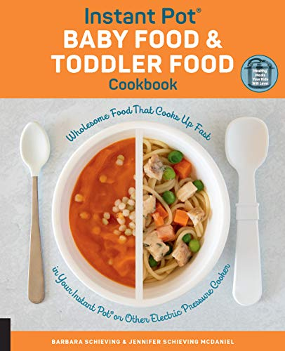 Instant Pot Baby Food and Toddler Food Cookbook: Wholesome Food That Cooks Up Fast in Your Instant Pot or Other Electric Pressure Cooker (English Edition)
