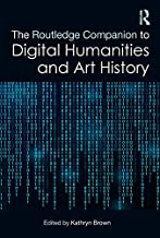 The Routledge Companion to Digital Humanities and Art History (Routledge Art History and Visual Studies Companions)