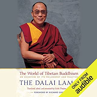 The World of Tibetan Buddhism     An Overview of Its Philosophy and Practice              By:                                                                                                                                 His Holiness the Dalai Lama,                                                                                        Geshe Thupten Jinpa - editor translator annotation                               Narrated by:                                                                                                                                 Edoardo Ballerini                      Length: 4 hrs and 25 mins     2 ratings     Overall 4.0