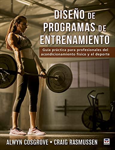 Diseño de programas de entrenamiento: Guía práctica para profesionales del acondicionamiento físico...