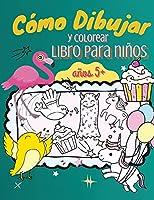 Cómo Dibujar y Colorear Libro para Niños, Mayores de 5 Años: ¡Una Sencilla Guía Paso a Paso para Dibujar Animales, Unicornios, Uonstruos, Dulces, Peces y Mucho Más!