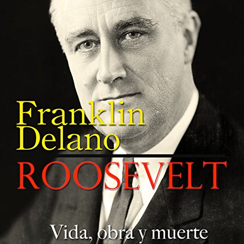 Franklin Delano Roosevelt [Spanish Edition]  Audiolibri