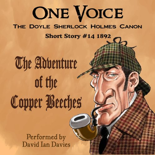 The Adventure of the Copper Beeches                   By:                                                                                                                                 Arthur Conan Doyle                               Narrated by:                                                                                                                                 David Ian Davies                      Length: 50 mins     Not rated yet     Overall 0.0
