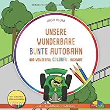 Unsere wunderbare Autobahn - Our Wonderful Colorful Highway: Bilingual English-German Picture Book + Coloring Book (German Edition)