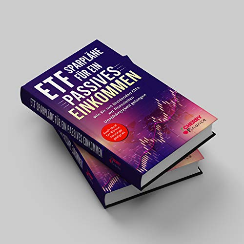 ETF Sparpläne für ein passives Einkommen: Wie Sie mit Dividenden ETFs zur finanziellen Unabhängigkeit gelangen + auch ideal für Börsen Neulinge ... ... Immobilien und Aktien für Einsteiger)