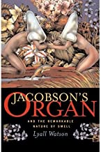 [(Jacobson's Organ: And the Remarkable Nature of Smell)] [Author: Lyall Watson] published on (April, 2000)