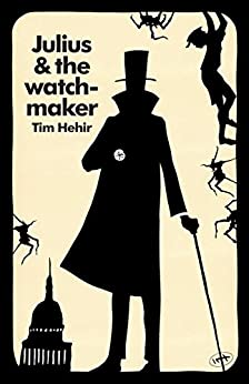 Julius and the Watchmaker (The Watchmaker Novels Book 1) by [Tim Hehir]