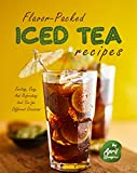 Flavor-Packed Iced Tea Recipes: Exciting, Easy, And Refreshing Iced Tea for Different Occasions