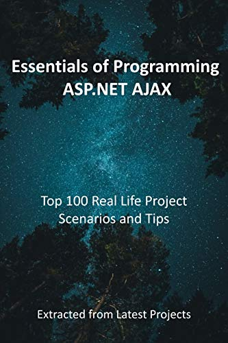 Essentials of Programming ASP.NET AJAX : Top 100 Real Life Project Scenarios and Tips: Extracted from Latest Projects (English Edition)