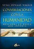 Conversaciones con la humanidad. Descubre lo único que importa (Espiritualidad)