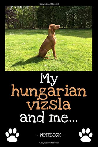 My hungarian vizsla and me...: dog owner | dogs | notebook | pet | diary | animal | book | draw | gift | e.g. dog food planner | ruled pages + photo collage | 6 x 9 inch