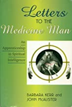 Letters to the Medicine Man: An Apprenticeship in Spiritual Intelligence