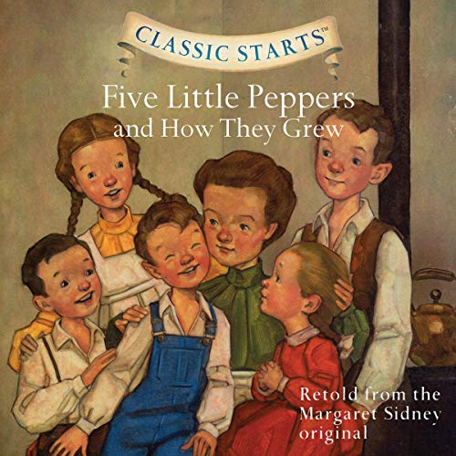 Couverture de Classic Starts: Five Little Peppers and How They Grew