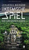 Das Kosmische Spiel Band2: Der Dresdener Kodex