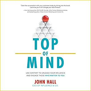 Top of Mind     Use Content to Unleash Your Influence and Engage Those Who Matter to You              Written by:                                                                                                                                 John Hall                               Narrated by:                                                                                                                                 Scott R. Pollak                      Length: 5 hrs and 14 mins     2 ratings     Overall 4.5