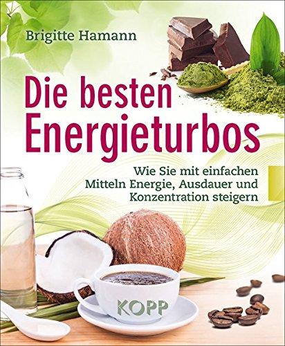 Die besten Energieturbos: Wie Sie mit einfachen Mitteln Energie, Ausdauer und Konzentration steigern