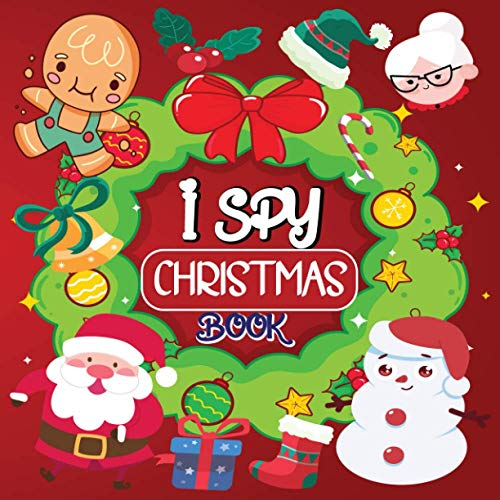 I Spy Christmas Book: A Fun Christmas Activity Book For Preschoolers & Toddlers | Interactive Guessing Game Picture Book For 2-5 Year Olds | Best Christmas Gift For Kids