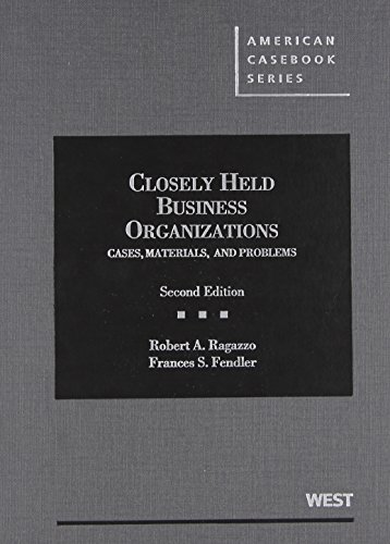 Closely Held Business Organizations: Cases, Materials, and Problems 2d (American Casebook Series)