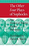 The Other Four Plays of Sophocles: Ajax, Women of Trachis, Electra, and Philoctetes
