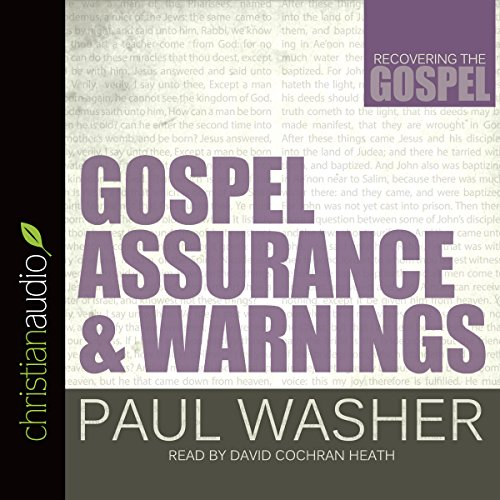 Gospel Assurance and Warnings     Recovering the Gospel              By:                                                                                                                                 Paul Washer                               Narrated by:                                                                                                                                 David Cochran Heath                      Length: 9 hrs and 1 min     1 rating     Overall 4.0