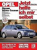 Opel Signum / Vectra C Caravan: Das Handbuch für Technik, Wartung und Reperatur (Jetzt helfe ich mir selbst)