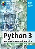 Python 3: Lernen und professionell anwenden. Das umfassende Praxisbuch (mitp Professional) - Michael Weigend